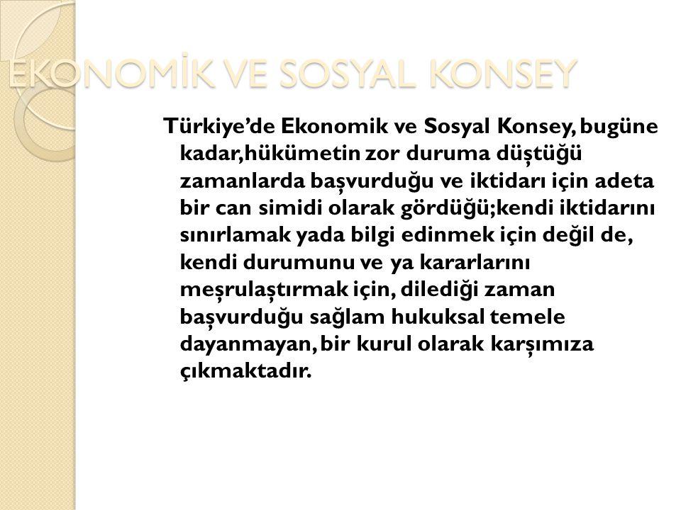 EKONOM İ K VE SOSYAL KONSEY Türkiye'de Ekonomik ve Sosyal Konsey, bugüne kadar,hükümetin zor duruma düştü ğ ü zamanlarda başvurdu ğ u ve iktidarı için