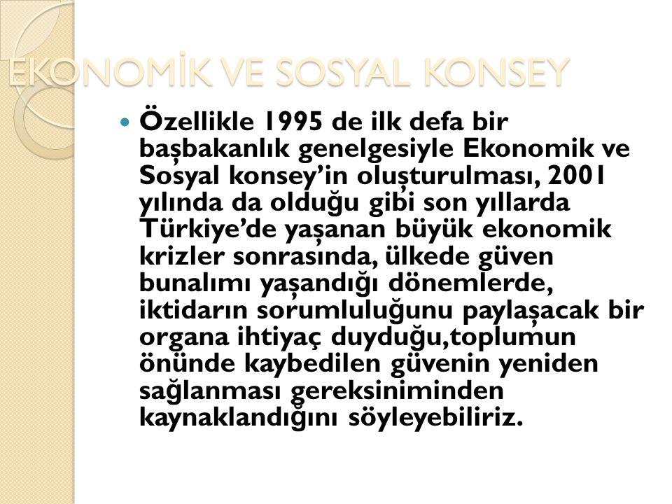 EKONOM İ K VE SOSYAL KONSEY Özellikle 1995 de ilk defa bir başbakanlık genelgesiyle Ekonomik ve Sosyal konsey'in oluşturulması, 2001 yılında da oldu ğ