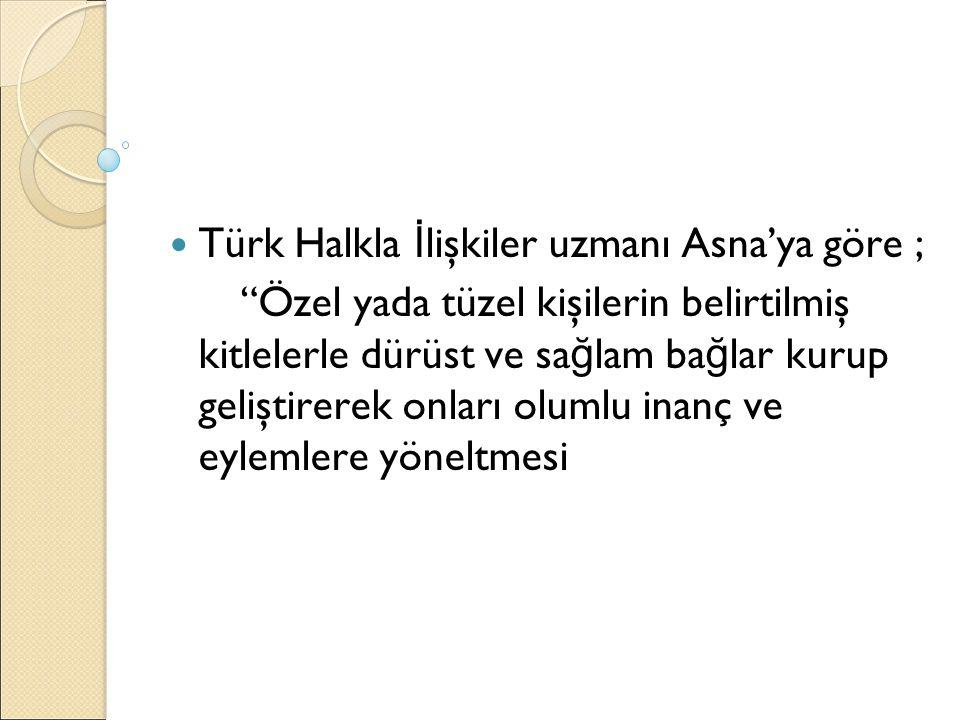 """Türk Halkla İ lişkiler uzmanı Asna'ya göre ; """"Özel yada tüzel kişilerin belirtilmiş kitlelerle dürüst ve sa ğ lam ba ğ lar kurup geliştirerek onları o"""