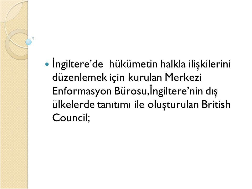 İ ngiltere'de hükümetin halkla ilişkilerini düzenlemek için kurulan Merkezi Enformasyon Bürosu, İ ngiltere'nin dış ülkelerde tanıtımı ile oluşturulan