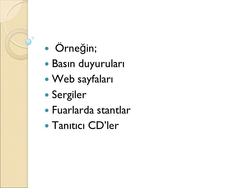 Örne ğ in; Basın duyuruları Web sayfaları Sergiler Fuarlarda stantlar Tanıtıcı CD'ler