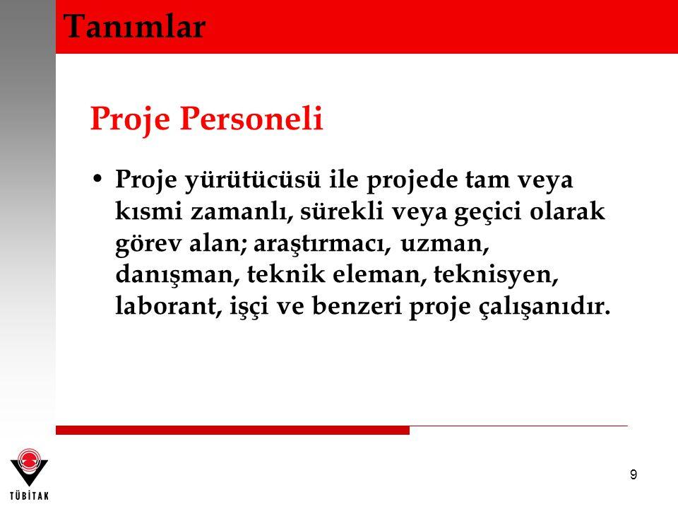 9 Proje Personeli Proje yürütücüsü ile projede tam veya kısmi zamanlı, sürekli veya geçici olarak görev alan; araştırmacı, uzman, danışman, teknik ele