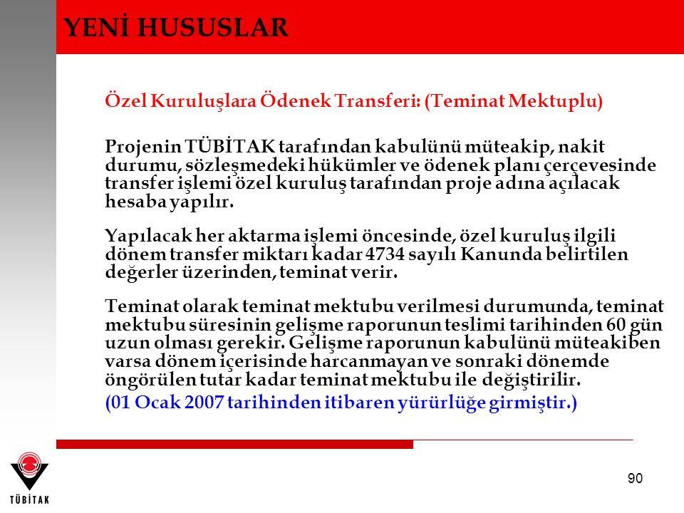 90 Özel Kuruluşlara Ödenek Transferi: (Teminat Mektuplu) Projenin TÜBİTAK tarafından kabulünü müteakip, nakit durumu, sözleşmedeki hükümler ve ödenek