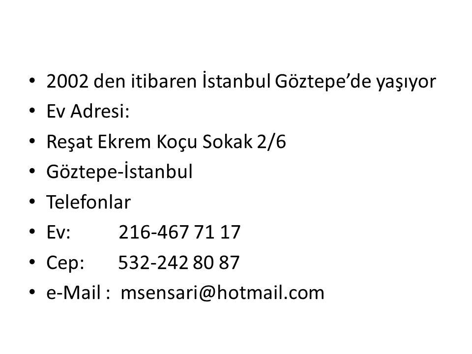 2002 den itibaren İstanbul Göztepe'de yaşıyor Ev Adresi: Reşat Ekrem Koçu Sokak 2/6 Göztepe-İstanbul Telefonlar Ev: 216-467 71 17 Cep: 532-242 80 87 e-Mail : msensari@hotmail.com