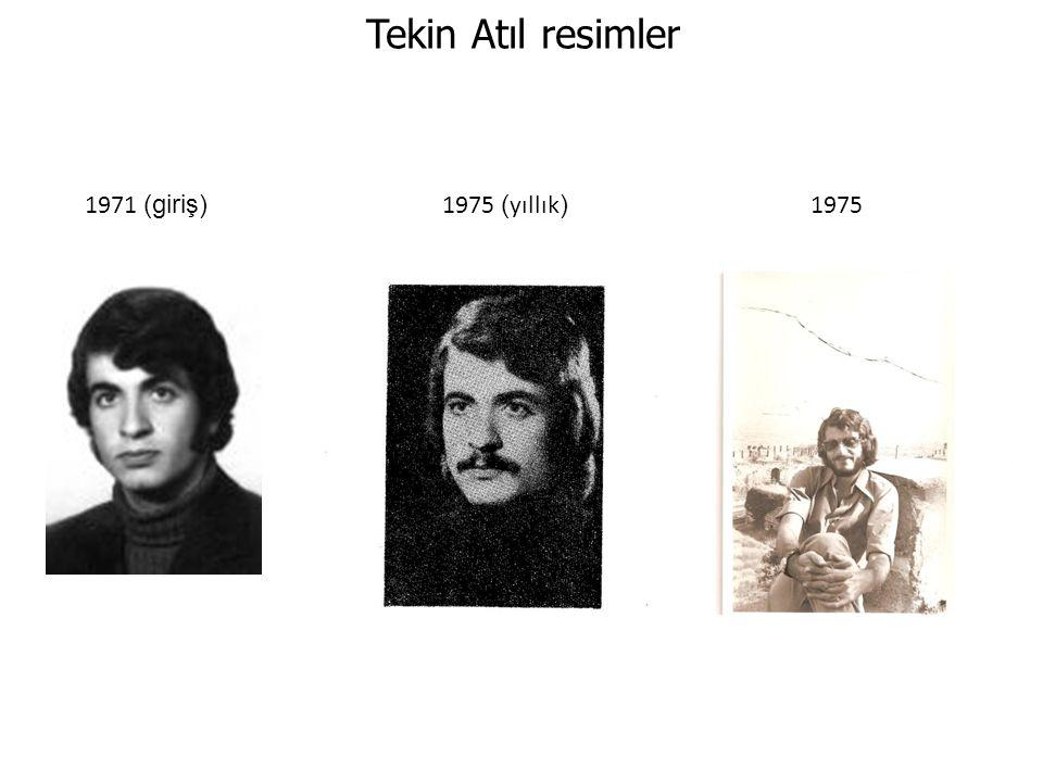 Tekin Atıl resimler 1971 (giriş) 1975 ( yıllık ) 1975
