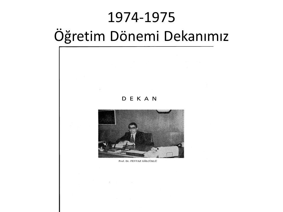 1974-1975 Öğretim Dönemi Dekanımız