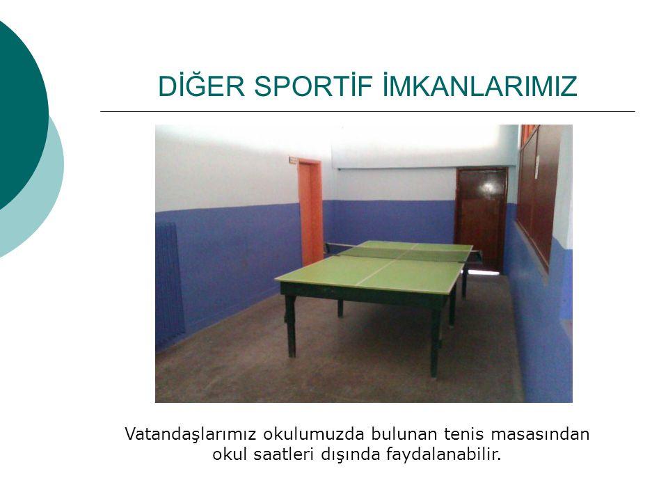 DİĞER SPORTİF İMKANLARIMIZ Vatandaşlarımız okulumuzda bulunan tenis masasından okul saatleri dışında faydalanabilir.
