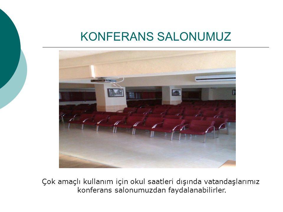 KONFERANS SALONUMUZ Çok amaçlı kullanım için okul saatleri dışında vatandaşlarımız konferans salonumuzdan faydalanabilirler.