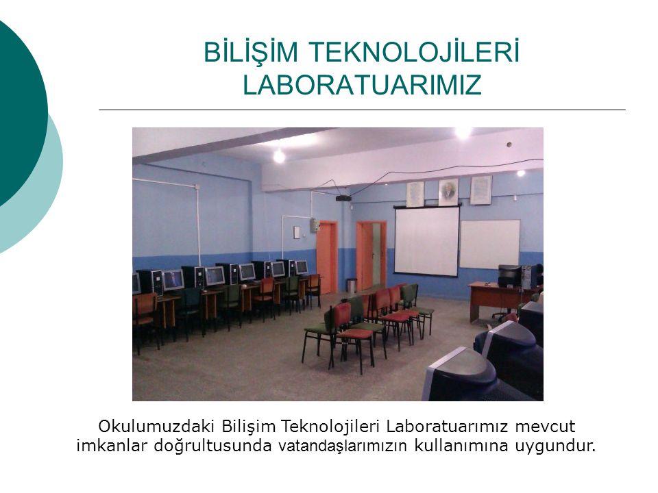 BİLİŞİM TEKNOLOJİLERİ LABORATUARIMIZ Okulumuzdaki Bilişim Teknolojileri Laboratuarımız mevcut imkanlar doğrultusunda vatandaşlarımızın kullanımına uygundur.