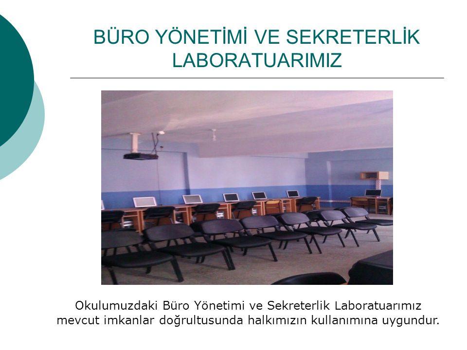 BÜRO YÖNETİMİ VE SEKRETERLİK LABORATUARIMIZ Okulumuzdaki Büro Yönetimi ve Sekreterlik L aboratuarımız mevcut imkanlar doğrultusunda halkımızın kullanı