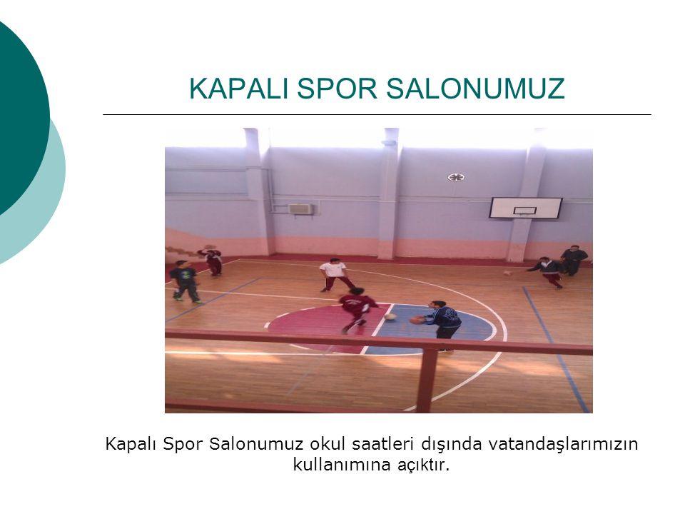 KAPALI SPOR SALONUMUZ Kapalı Spor S alonumuz okul saatleri dışında vatandaşlarımızın kullanımına açıktır.