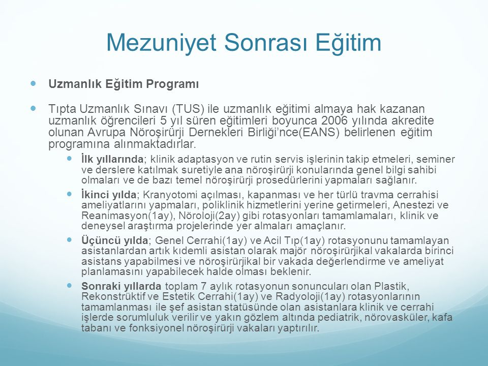 Mezuniyet Sonrası Eğitim Uzmanlık Eğitim Programı Tıpta Uzmanlık Sınavı (TUS) ile uzmanlık eğitimi almaya hak kazanan uzmanlık öğrencileri 5 yıl süren