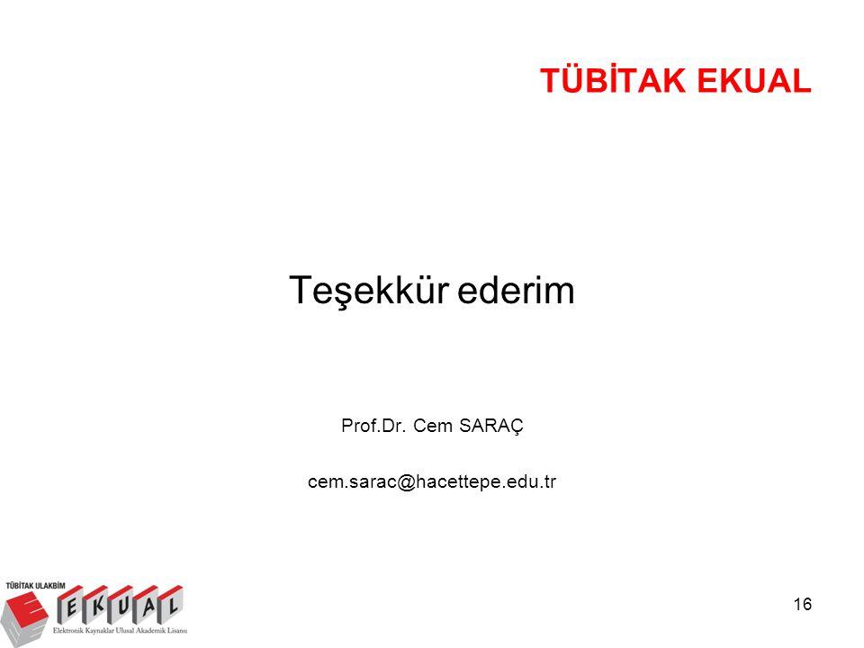 16 Teşekkür ederim Prof.Dr. Cem SARAÇ cem.sarac@hacettepe.edu.tr TÜBİTAK EKUAL