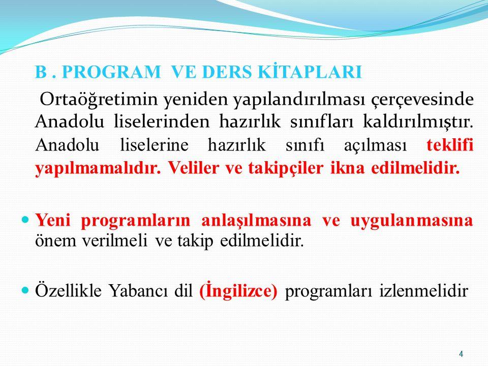 4 B. PROGRAM VE DERS KİTAPLARI Ortaöğretimin yeniden yapılandırılması çerçevesinde Anadolu liselerinden hazırlık sınıfları kaldırılmıştır. Anadolu lis