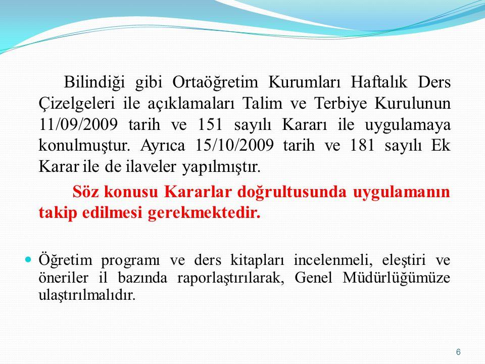 Bilindiği gibi Ortaöğretim Kurumları Haftalık Ders Çizelgeleri ile açıklamaları Talim ve Terbiye Kurulunun 11/09/2009 tarih ve 151 sayılı Kararı ile u