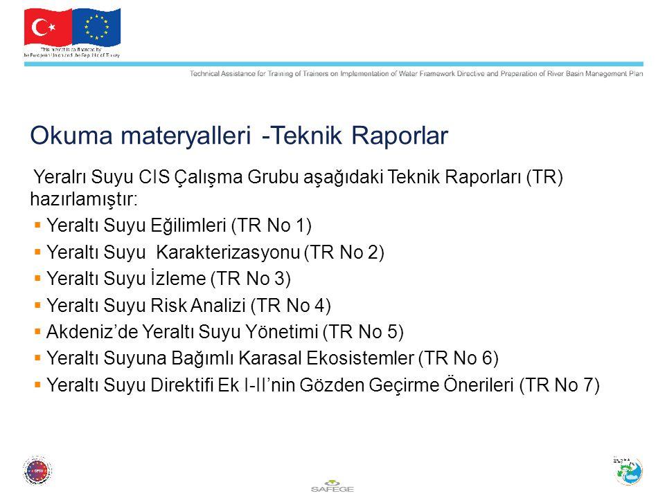 Okuma materyalleri -Teknik Raporlar Yeralrı Suyu CIS Çalışma Grubu aşağıdaki Teknik Raporları (TR) hazırlamıştır:  Yeraltı Suyu Eğilimleri (TR No 1)  Yeraltı Suyu Karakterizasyonu (TR No 2)  Yeraltı Suyu İzleme (TR No 3)  Yeraltı Suyu Risk Analizi (TR No 4)  Akdeniz'de Yeraltı Suyu Yönetimi (TR No 5)  Yeraltı Suyuna Bağımlı Karasal Ekosistemler (TR No 6)  Yeraltı Suyu Direktifi Ek I-II'nin Gözden Geçirme Önerileri (TR No 7)
