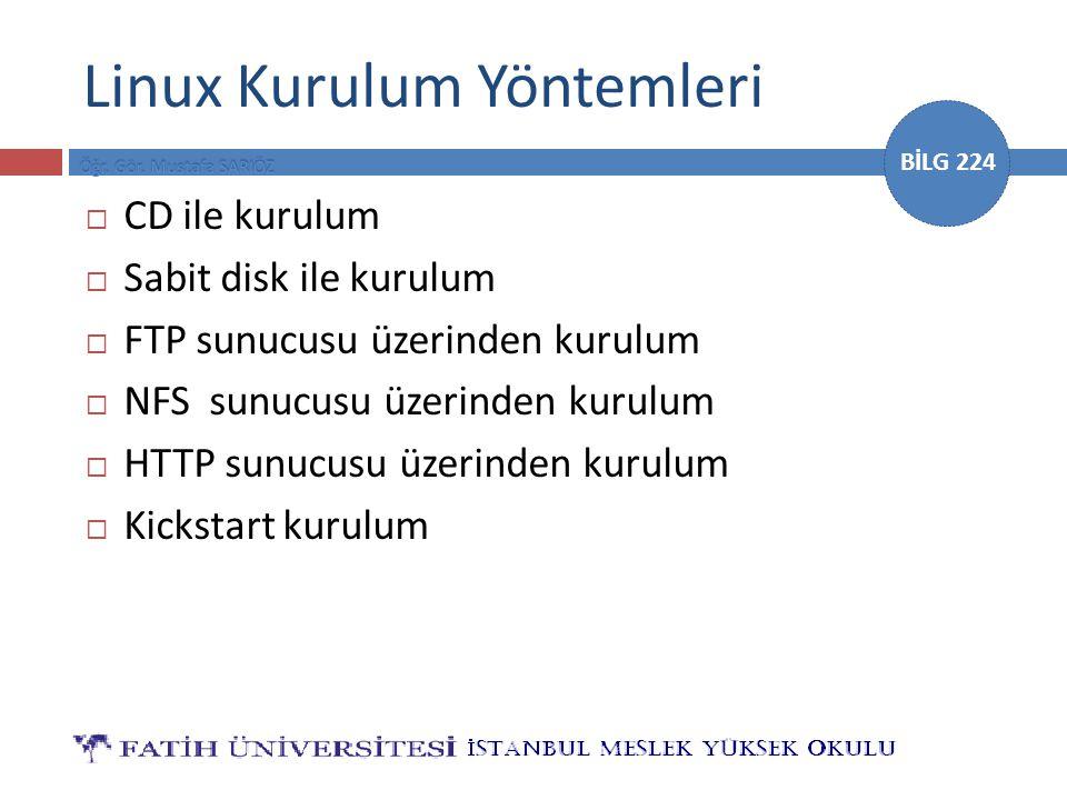 BİLG 224 Linux Kurulum Yöntemleri  CD ile kurulum  Sabit disk ile kurulum  FTP sunucusu üzerinden kurulum  NFS sunucusu üzerinden kurulum  HTTP sunucusu üzerinden kurulum  Kickstart kurulum