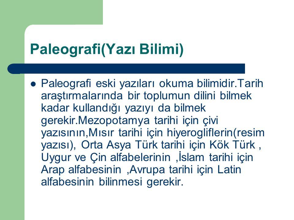 Paleografi(Yazı Bilimi) Paleografi eski yazıları okuma bilimidir.Tarih araştırmalarında bir toplumun dilini bilmek kadar kullandığı yazıyı da bilmek g