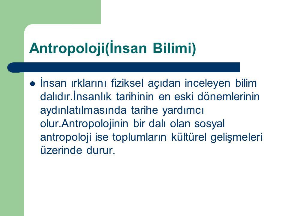 Antropoloji(İnsan Bilimi) İnsan ırklarını fiziksel açıdan inceleyen bilim dalıdır.İnsanlık tarihinin en eski dönemlerinin aydınlatılmasında tarihe yar