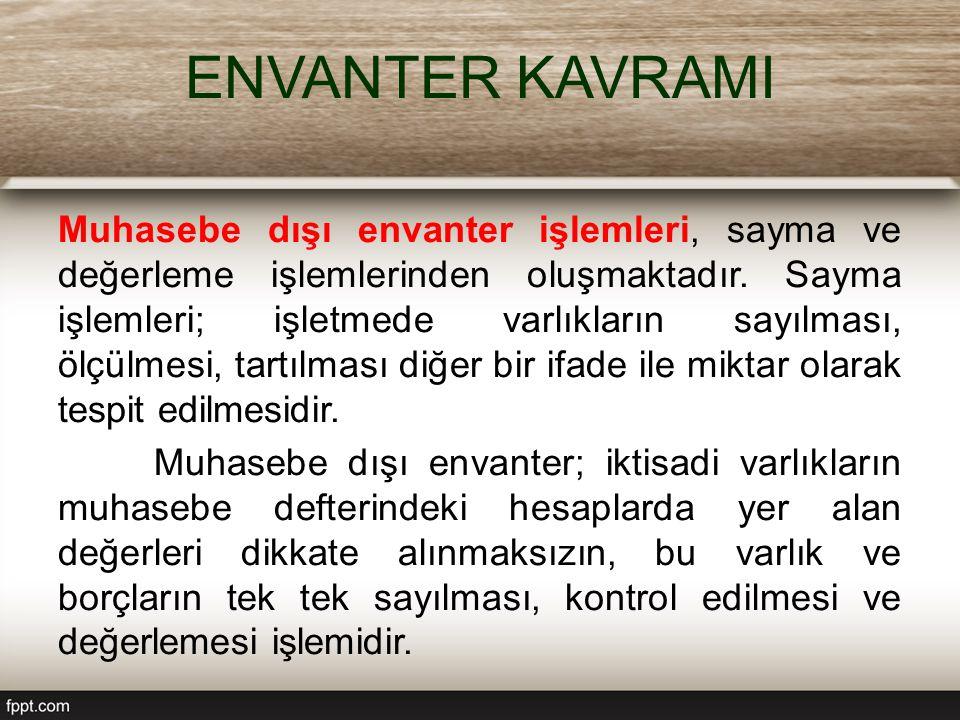 ENVANTER KAVRAMI Muhasebe dışı envanter işlemleri, sayma ve değerleme işlemlerinden oluşmaktadır.