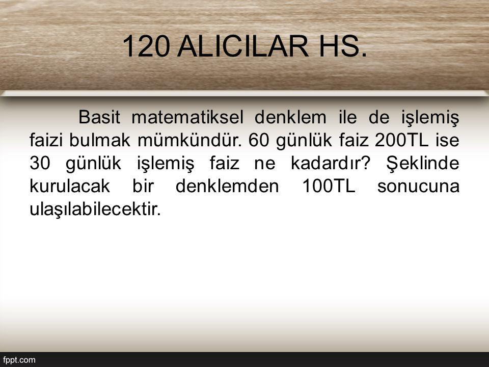 120 ALICILAR HS.Basit matematiksel denklem ile de işlemiş faizi bulmak mümkündür.