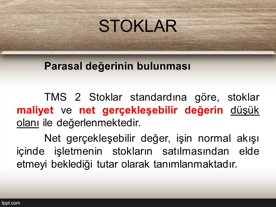 STOKLAR Parasal değerinin bulunması TMS 2 Stoklar standardına göre, stoklar maliyet ve net gerçekleşebilir değerin düşük olanı ile değerlenmektedir.