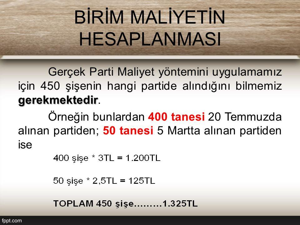 BİRİM MALİYETİN HESAPLANMASI gerekmektedir Gerçek Parti Maliyet yöntemini uygulamamız için 450 şişenin hangi partide alındığını bilmemiz gerekmektedir.