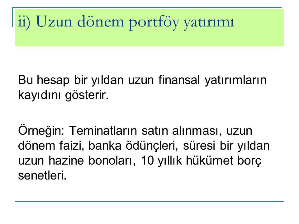 ii) Uzun dönem portföy yatırımı Bu hesap bir yıldan uzun finansal yatırımların kayıdını gösterir. Örneğin: Teminatların satın alınması, uzun dönem fai