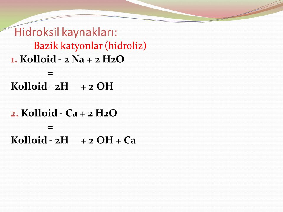 Hidroksil kaynakları: Bazik katyonlar (hidroliz) 1.