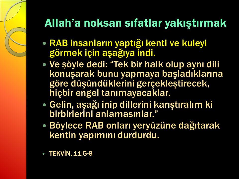 """Allah'a noksan sıfatlar yakıştırmak RAB insanların yaptığı kenti ve kuleyi görmek için aşağıya indi. Ve şöyle dedi: """"Tek bir halk olup aynı dili konuş"""