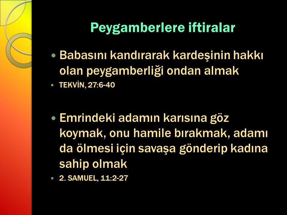 Peygamberlere iftiralar Babasını kandırarak kardeşinin hakkı olan peygamberliği ondan almak TEKVİN, 27:6-40 Emrindeki adamın karısına göz koymak, onu
