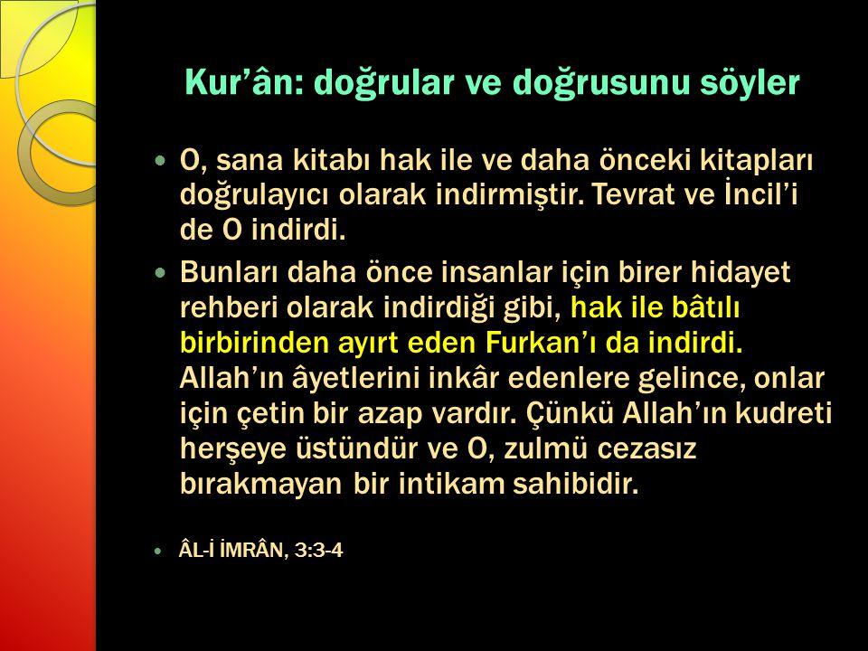 Kur'ân: doğrular ve doğrusunu söyler O, sana kitabı hak ile ve daha önceki kitapları doğrulayıcı olarak indirmiştir. Tevrat ve İncil'i de O indirdi. B