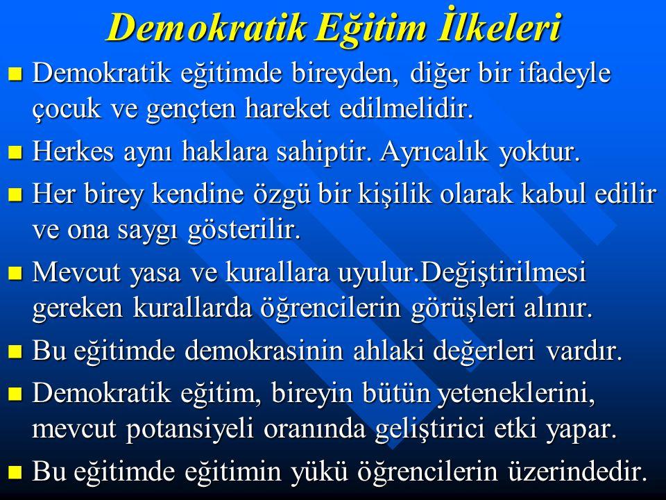Demokratik Eğitim Amacı, programları ve yöntemleri, demokrasinin dayandığı temel ilkelere göre saptanan; eğitim ve öğretim çalışmalarında, öğretmen –