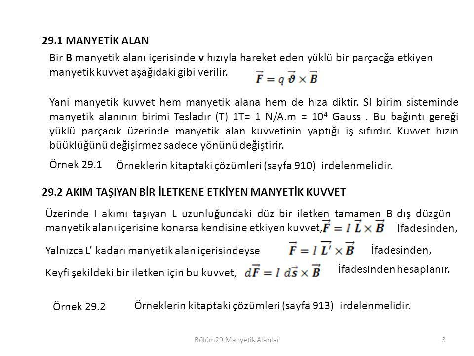 3 29.1 MANYETİK ALAN Bir B manyetik alanı içerisinde v hızıyla hareket eden yüklü bir parçacğa etkiyen manyetik kuvvet aşağıdaki gibi verilir. Yani ma