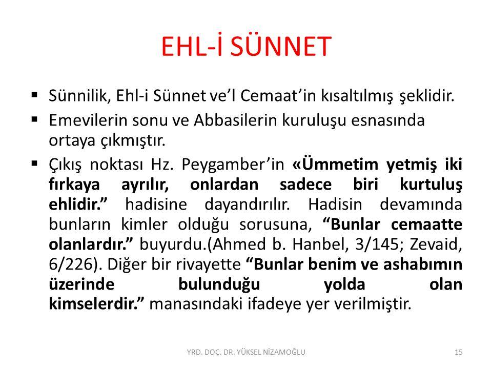 EHL-İ SÜNNET  Sünnilik, Ehl-i Sünnet ve'l Cemaat'in kısaltılmış şeklidir.  Emevilerin sonu ve Abbasilerin kuruluşu esnasında ortaya çıkmıştır.  Çık
