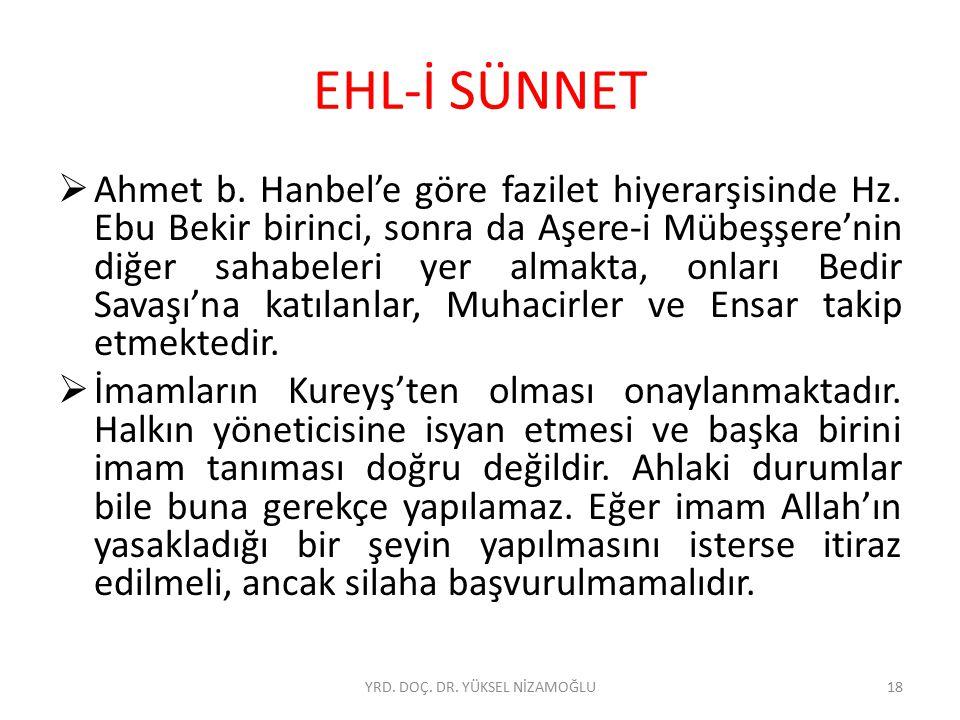 EHL-İ SÜNNET  Ahmet b. Hanbel'e göre fazilet hiyerarşisinde Hz. Ebu Bekir birinci, sonra da Aşere-i Mübeşşere'nin diğer sahabeleri yer almakta, onlar