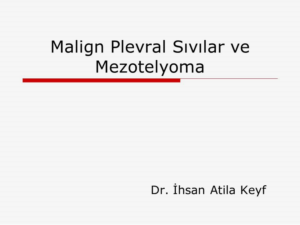 Malign Plevral Sıvılar ve Mezotelyoma Dr. İhsan Atila Keyf