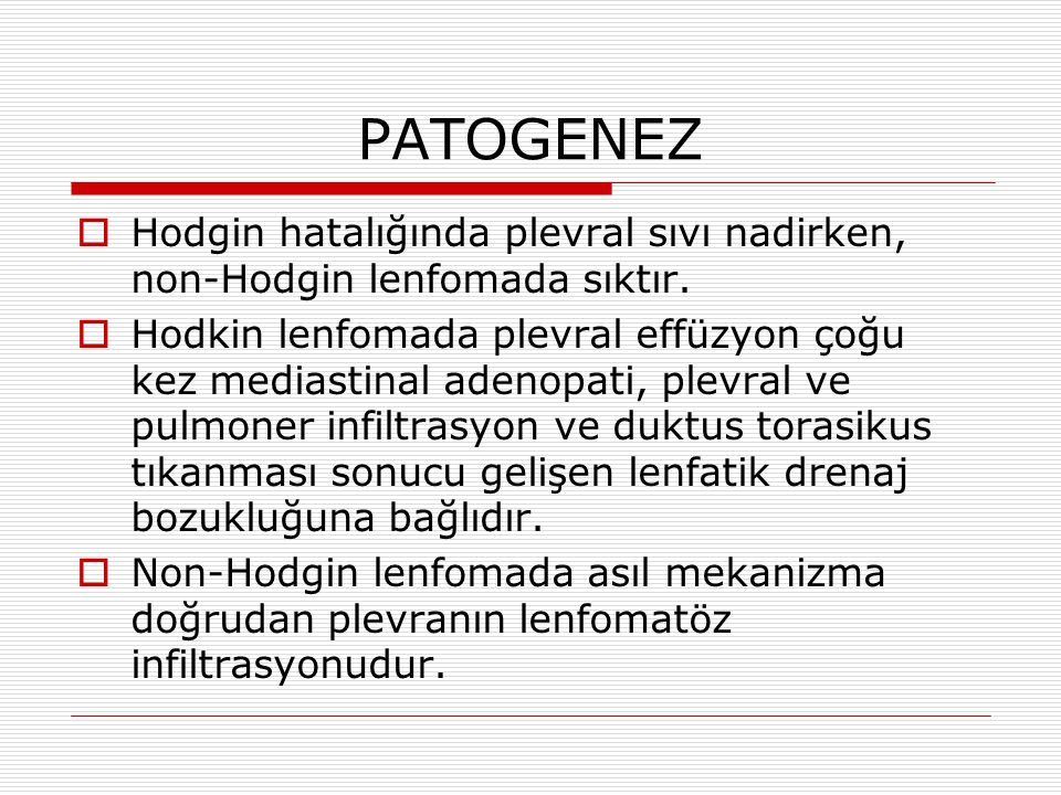 PATOGENEZ  Hodgin hatalığında plevral sıvı nadirken, non-Hodgin lenfomada sıktır.
