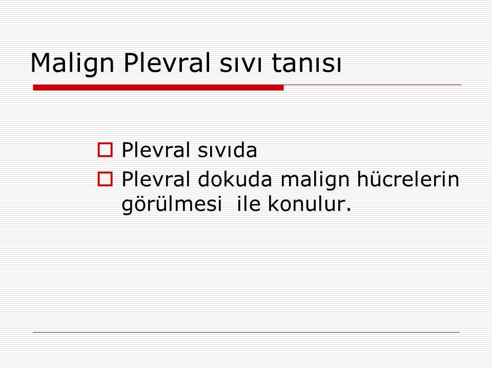 Malign Plevral sıvı tanısı  Plevral sıvıda  Plevral dokuda malign hücrelerin görülmesi ile konulur.
