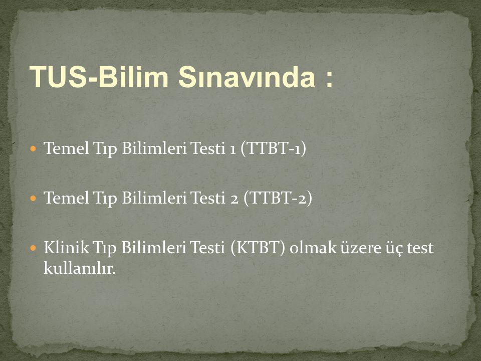 TUS-Bilim Sınavında : Temel Tıp Bilimleri Testi 1 (TTBT-1) Temel Tıp Bilimleri Testi 2 (TTBT-2) Klinik Tıp Bilimleri Testi (KTBT) olmak üzere üç test kullanılır.