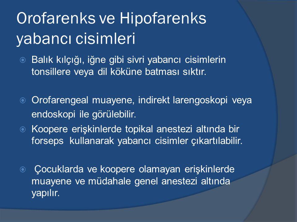 Orofarenks ve Hipofarenks yabancı cisimleri  Balık kılçığı, iğne gibi sivri yabancı cisimlerin tonsillere veya dil köküne batması sıktır.