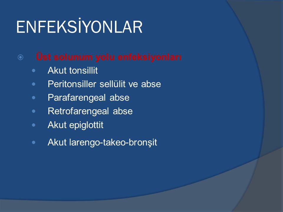 ENFEKSİYONLAR  Üst solunum yolu enfeksiyonları Akut tonsillit Peritonsiller sellülit ve abse Parafarengeal abse Retrofarengeal abse Akut epiglottit Akut larengo-takeo-bronşit