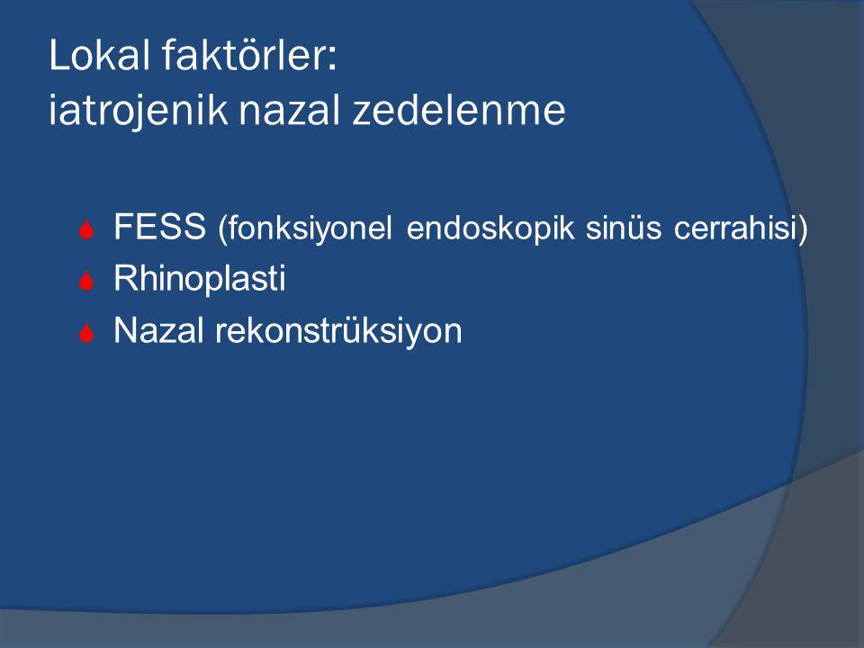 Lokal faktörler: iatrojenik nazal zedelenme  FESS (fonksiyonel endoskopik sinüs cerrahisi)  Rhinoplasti  Nazal rekonstrüksiyon