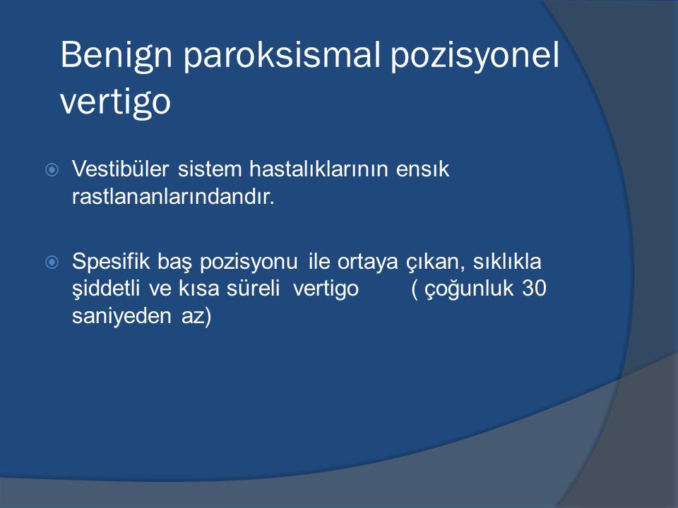 Benign paroksismal pozisyonel vertigo  Vestibüler sistem hastalıklarının ensık rastlananlarındandır.