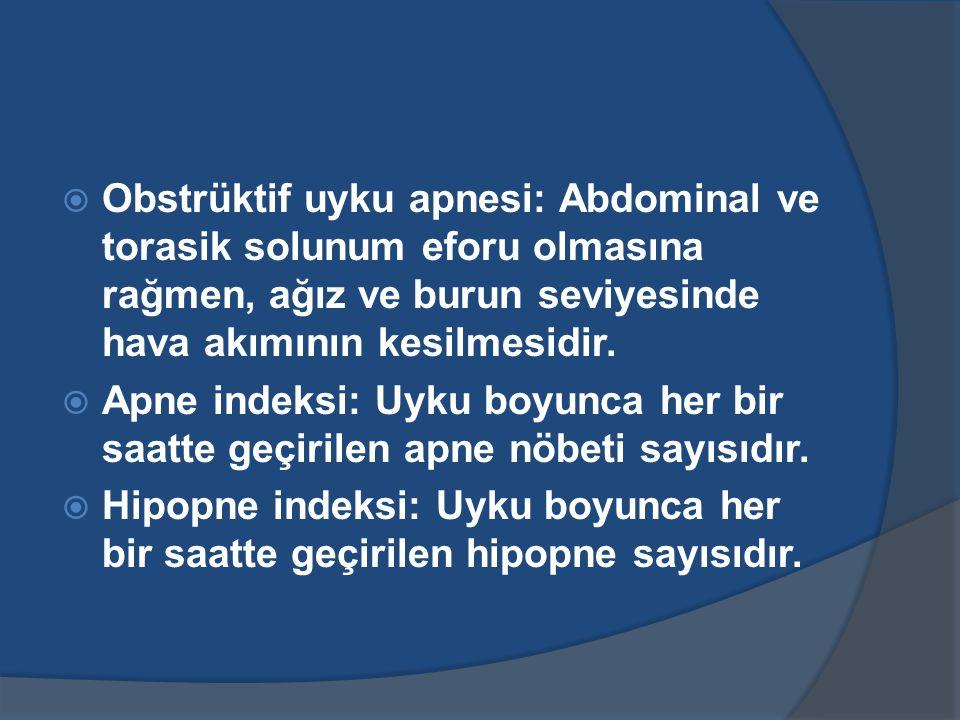  Obstrüktif uyku apnesi: Abdominal ve torasik solunum eforu olmasına rağmen, ağız ve burun seviyesinde hava akımının kesilmesidir.