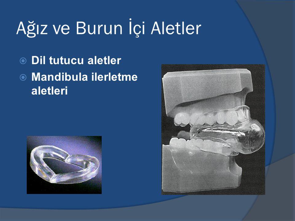 Ağız ve Burun İçi Aletler  Dil tutucu aletler  Mandibula ilerletme aletleri