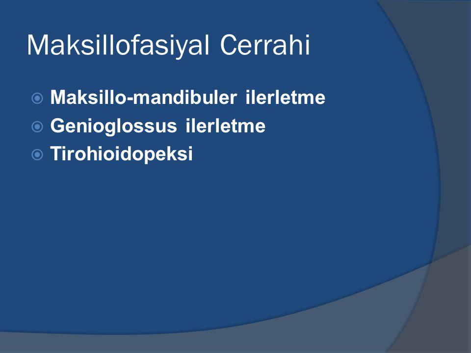 Maksillofasiyal Cerrahi  Maksillo-mandibuler ilerletme  Genioglossus ilerletme  Tirohioidopeksi