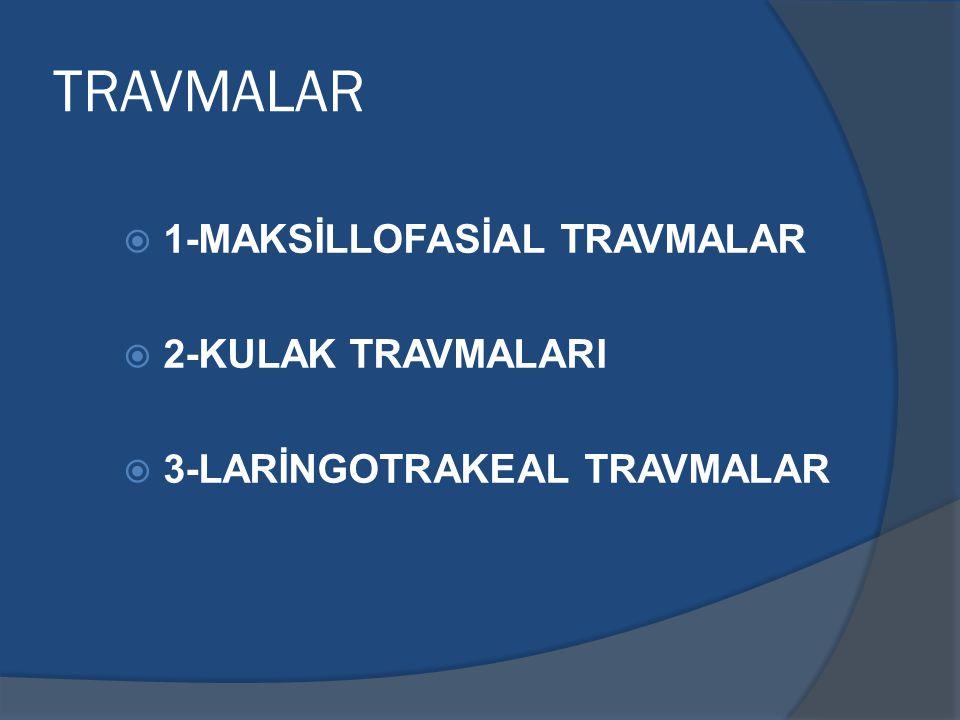 TRAVMALAR  1-MAKSİLLOFASİAL TRAVMALAR  2-KULAK TRAVMALARI  3-LARİNGOTRAKEAL TRAVMALAR