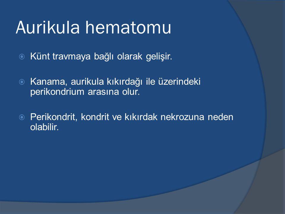 Aurikula hematomu  Künt travmaya bağlı olarak gelişir.