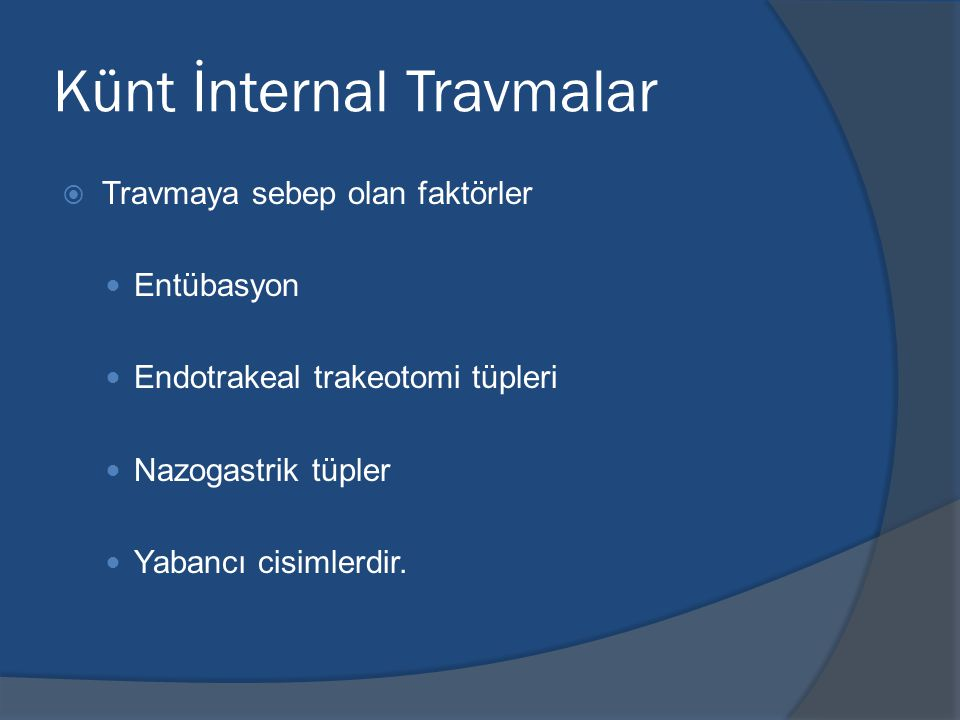 Künt İnternal Travmalar  Travmaya sebep olan faktörler Entübasyon Endotrakeal trakeotomi tüpleri Nazogastrik tüpler Yabancı cisimlerdir.